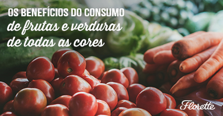 Os benefícios do consumo de frutas e verduras de todas as cores